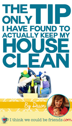The one trick to keeping my house clean - I Think We Could Be Friends