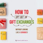 How to get or opt out of Christmas Gift Exchanges (without looking like a Scrooge!)