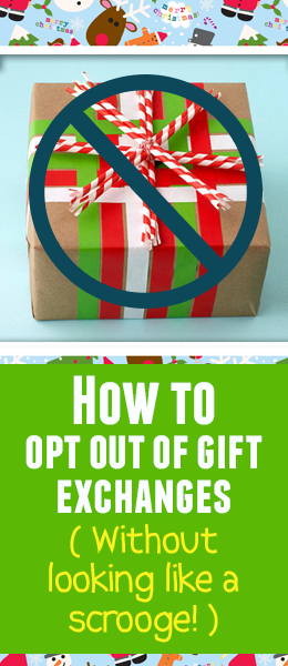GREAT advice for opting out of gift exchanges at work, with friends or with family...or with them all!