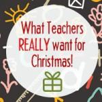 Top Ten Teacher Christmas Gifts (written by a TEACHER!)