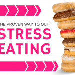 How to STOP Stress Eating (it starts by understanding WHY we stress eat in the first place!)