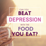Beat Depression with the Foods you Eat! Natural help and tips