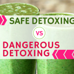 Safe Detoxing versus Dangerous Detoxing: Tips and How To Detox Safely