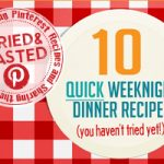 10 Quick & Easy week night dinners you haven't tried yet