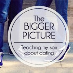 The Bigger Picture: what I really want my son to know about dating