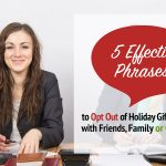 5 Effective Phrases to Opt Out of Holiday Gift Exchanges with Friends, Family or Co-Workers