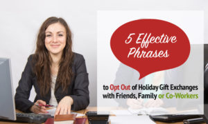 It's EASY to get out of gift exchanges when you know the right thing to say! These effective phrases will make you LOOK GOOD while saving, time, stress & MONEY this Christmas season! #OptOut #Christmas #GiftExchange #Ideas #GetOut #Office #Family