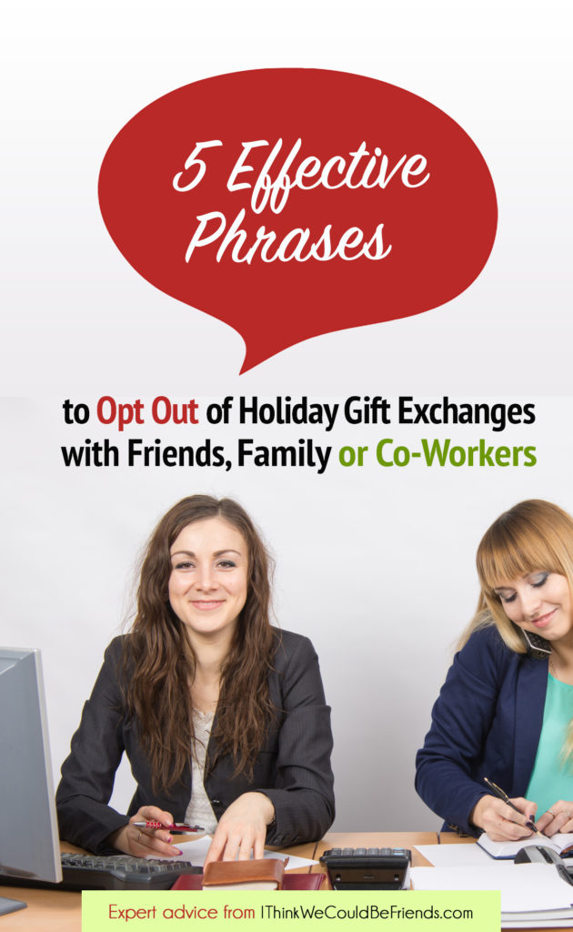 It's easy to opt out of gift exchanges when you know the right thing to say! These effective phrases will make you look good while saving, time, stress & MONEY this holiday season!