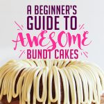 A Beginner's Guide to Baking the BEST Bundt Cakes: Plus 3 Easy Bundt Cake Recipes from Mixes
