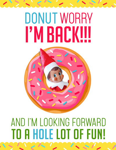 "This is a really fun (quick and easy!) Elf on the Shelf Arrival idea! Just grab this free printable ""DONUT Worry, I'm Back!"" letter and some donuts and you are all set for your Elf's first morning back!! #elfontheshelf #christmas #arrival #ideas #letter #quick #easy #funny #toddler #elf #donut #breakfast"