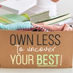 What if Owning Less is the Key to Uncovering YOUR BEST?